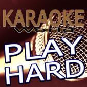 Play Hard (Originally Performed By David Guetta Feat. Ne-Yo & Akon) [Karaoke Version]