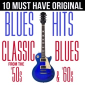 10 Must Have Original Blues Hits Classic Blues From the '50s & '60s