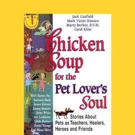 Chicken Soup for the Pet Lover's Soul: Stories About Pets as Teachers, Healers, Heroes and Friends - Jack Canfield, Mark Victor Hansen, Marty Becker, and Carol Kline mp3 listen download