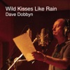 Wild Kisses Like Rain - Single, Dave Dobbyn