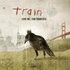 Save Me, San Francisco (Bonus Track Version), Train