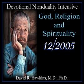 Devotional Nonduality Intensive: God, Religion, And Spirituality - David R. Hawkins mp3 listen download