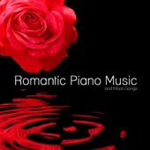 Romantic Piano Music & Moon Songs: Easy Listening Solo Piano Love Songs and Romantic Dinner Music Backgrounds for Lovers Relaxing Piano Music