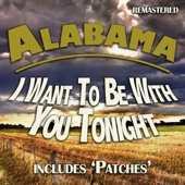 I Want to Be With You Tonight - Alabama