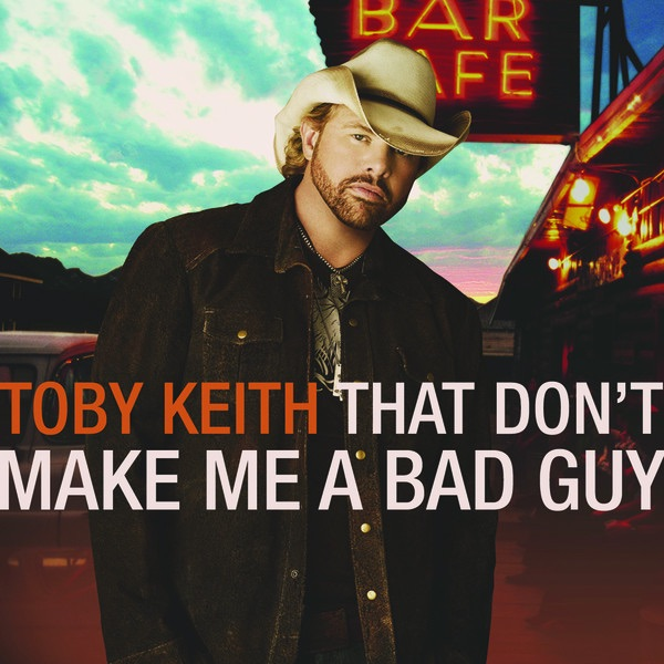 That Dont Make Me a Bad Guy Toby Keith CD cover