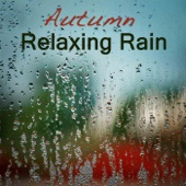 Autumn Relaxing Rain Sound: Relaxing Sounds of Rain, Relaxation Nature Music Background, Soothing Sounds, Romantic Rain Music & Soft Piano Songs