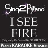 I See Fire (Originally Performed By Ed Sheeran) [Piano Karaoke Version]