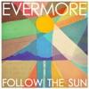 Follow the Sun - Single, Evermore