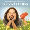 Our Idiot Brother - Official Soundtrack