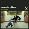 Sweet Coffee - Don't Need You