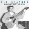 Go Away Little Girl - Single, Del Shannon