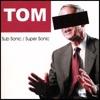 Sub Sonic / Super Sonic, Tom