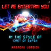 Let Me Entertain You (In the Style of Cast of Gypsy) [Karaoke Version]