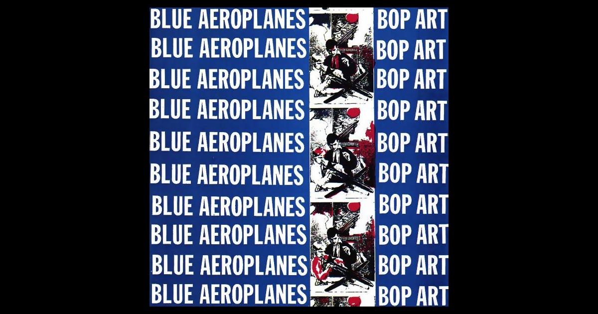 Blue Aeroplanes Bop Art