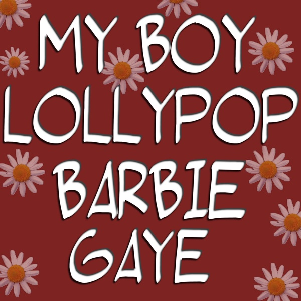 Barbie gaye my boy lollipop