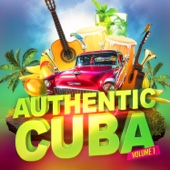 Authentic Cuba, Vol. 1 (Cuban Music Performed by Contemporary Artists) - Various Artists