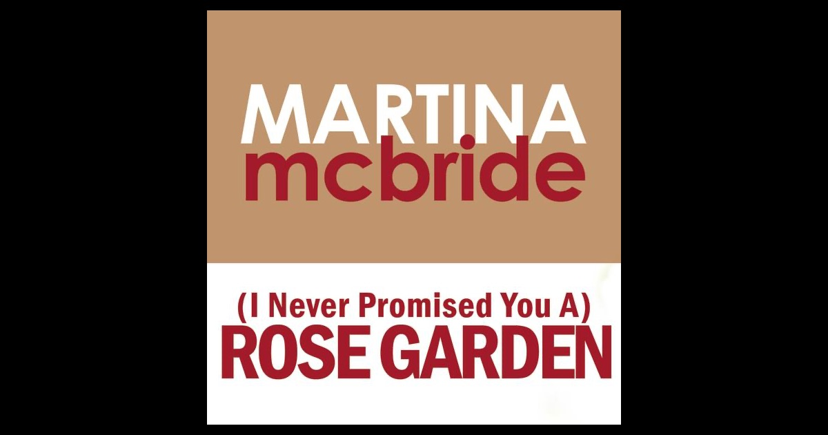 I Never Promised You A Rose Garden Single By Martina Mcbride On Apple Music