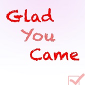 Glad You Came - I'm Glad You Came