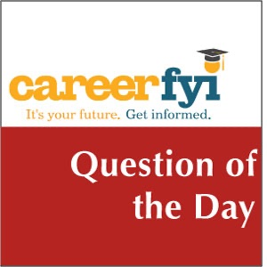 CareerFYI - Question of the Day
