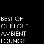 Best of Chillout Ambient Lounge