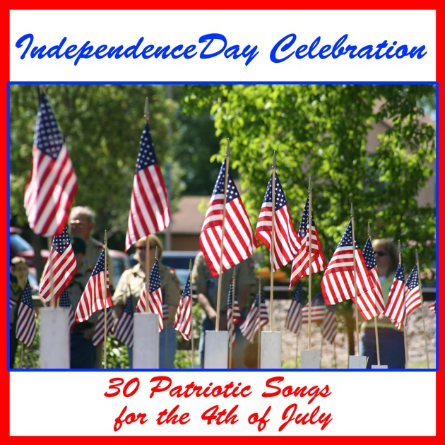 day celebration 30 patriotic songs for the 4th of july by various artists on apple music - Patriotic Songs