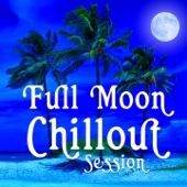 Full Moon Chillout Session - 30 Premium Buddha Cafe Beach Lounge Bar Tunes