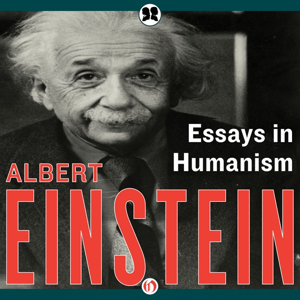 essays in humanism unabridged by albert einstein on itunes