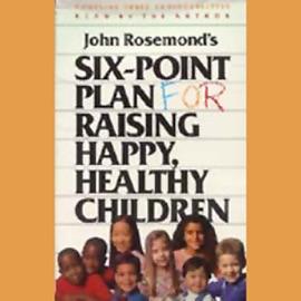 Six-Point Plan for Raising Happy, Healthy Children - John Rosemond mp3 listen download