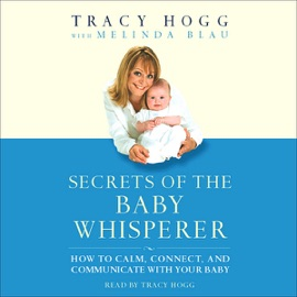 Secrets of the Baby Whisperer: How to Calm, Connect, and Communicate with Your Baby - Tracy Hogg mp3 listen download