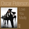 Love You Madly  - Oscar Peterson