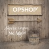 Never Leave Me Again - Single, Opshop