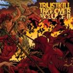Trustkill Takeover, Vol. II