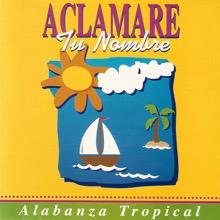 Aclamare Tu Nombre - Alabanza Tropical, Antonio Pástor