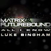 All I Know (Matrix & Futurebound Rolling Out Radio Mix) (feat. Luke Bingham)