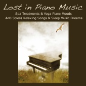 Lost in Piano Music: Relaxation Meditation, Spa Treatments & Yoga Piano Moods, Anti Stress Relaxing Songs & Sleep Music Dreams