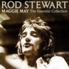 Maggie May - The Essential Collection, Rod Stewart