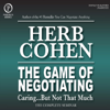 Herb Cohen - The Game of Negotiating: Caring...But Not That Much: The Complete Seminar artwork
