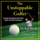 The Unstoppable Golfer: Trusting Your Mind & Your Short Game to Achieve Greatness (Unabridged) - Dr. Bob Rotella