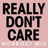 Really Don't Care (Workout Mix)