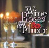 Wine, Roses & Music: Romantic Moods, Vol. 1
