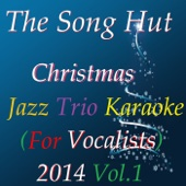 The Song Hut Christmas Jazz Trio Karaoke (For Vocalists) 2014, Vol. 1