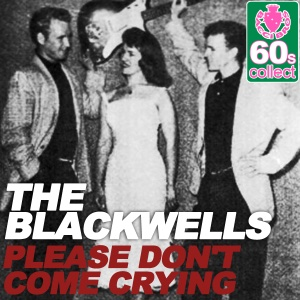 The Blackwells - Please Don't Come Crying (Remastered) - Single