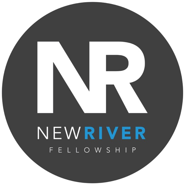 NEW RIVER PODCAST - New River Fellowship