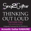 Thinking Out Loud (Female Key - No Instrumental) [Originally Performed By Ed Sheeran] [Acoustic Guitar Karaoke] - Sing2Guitar