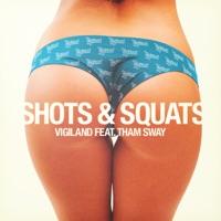 Shots & Squats (feat. Tham Sway) - Single - Vigiland