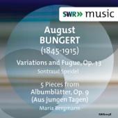Bungert: Variations & Fugue, Op. 13 & Albumblätter, Op. 9