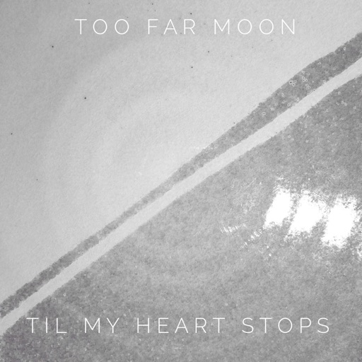 Til My Heart Stops - Too Far Moon