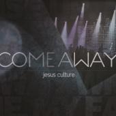 Come Away (Live) - Jesus Culture Cover Art