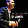 Es Mi Madre (En Directo) - Single, Gerson Galván