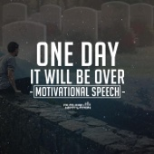 One Day It Will Be Over (Motivational Speech)